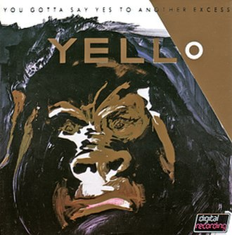 You Gotta Say Yes to Another Excess - Image: Yello You Gotta Say Yes To Another Excess CD cover