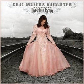 Coal Miner's Daughter: A Tribute to Loretta Lynn - Image: Coal Miner's Daughter A Tribute To Loretta Lynn