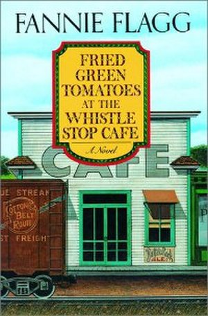 Fried Green Tomatoes at the Whistle Stop Cafe - First edition cover