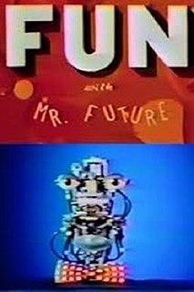 <i>Fun with Mr. Future</i>