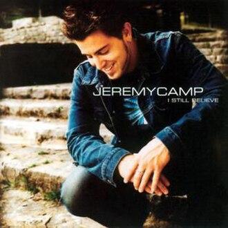 I Still Believe (Jeremy Camp song) - Image: JC I Still Believe
