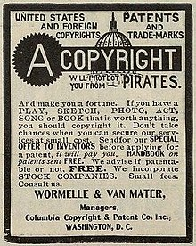 "Late 19th century newspaper advertisement for copyright registration services. The text reads ""United States and Foreign Copyright. Patents and Trade-Marks A Copyright will protect you from Pirates. And make you a fortune. If you have a play, sketch, photo, act, song or book that is worth anything, you should copyright it. Don't take chances when you can secure our services at small cost. Send for our special offer to inventors before applying for a patent, it will pay you. Handbook on patents sent free. We advise if patentable or not. Free. We incorporate stock companies. Small fees. Consult us. Wormelle & Van Mater, Managers, Columbia Copyright & Patent Co. Inc, Washington, D.C."""