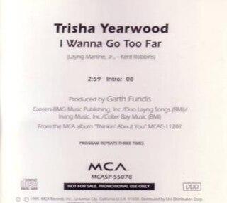 I Wanna Go Too Far 1995 single by Trisha Yearwood