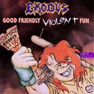 Good Friendly Violent Fun - Image: Exodus Goodfriendlyviolentf un