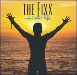 Want That Life - Image: The Fixx Want That Life