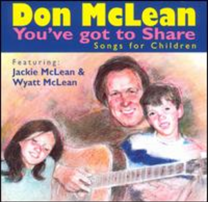 You've Got to Share Songs for Children - Image: Don Mc Lean You've Got to Share Songs for Children Coverart