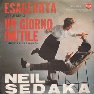 """Little Devil - """"Esagerata"""" and """"Un Giorno Inutile"""", the Italian-language versions of """"Little Devil"""" and its B-side """"I Must Be Dreaming"""", were the first songs Neil Sedaka recorded in Italian."""