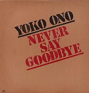 Never Say Goodbye (Yoko Ono song) - Image: Yoko Ono Never