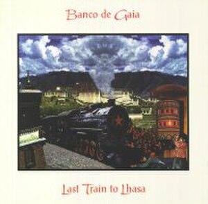 Last Train to Lhasa - Image: Bancodegaia lasttraintolhasa cover