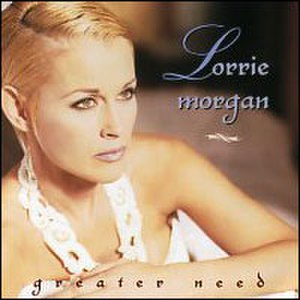 Greater Need - Image: Lorrie Morgan Greater Need