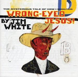 Wrong-Eyed Jesus (The Mysterious Tale of How I Shouted) - Image: Wrong Eyed Jesus Album Cover