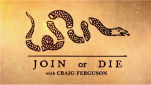 Join or Die with Craig Ferguson - Image: Join or Die with Craig Ferguson