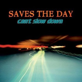 Can't Slow Down (Saves the Day album) - Image: Saves the Day Can't Slow Down cover