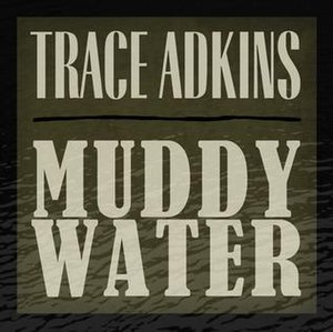 Muddy Water (Trace Adkins song) - Image: TA Muddy Water cover