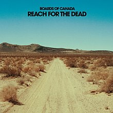 "An empty desert road with hills in the background. Black bold text above reads ""Boards of Canada Reach for the Dead""."
