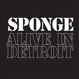 Alive in Detroit - Image: Sponge Alive in Detroit