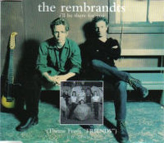 I'll Be There for You (The Rembrandts song) - Image: The Rembrandts Ill Be There For You Maxi CD Cover