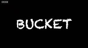 Bucket (TV series) - Bucket Title Card