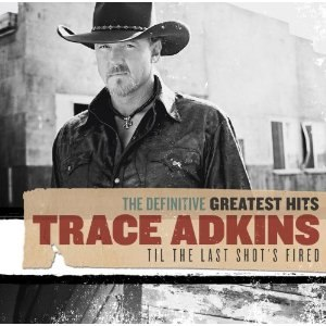 The Definitive Greatest Hits: 'Til the Last Shot's Fired - Image: Definitive Trace Adkins