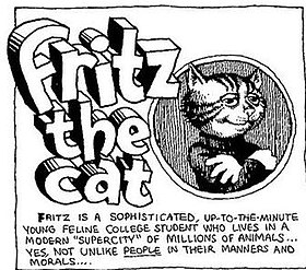 "Accompanying the title is a graphic of Fritz the Cat with arms folded and a satisfied smile on his face, and the words: ""Fritz is a sophisticated, up-to-the-minute young feline college student who lives in a modern supercity of millions of animals... Yes, not unlike people in their manners and morals."