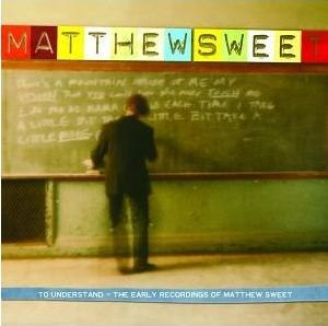 To Understand: The Early Recordings of Matthew Sweet - Image: Mstounderstand