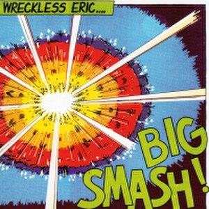 Big Smash! - Image: Wreckless Eric Big Smash