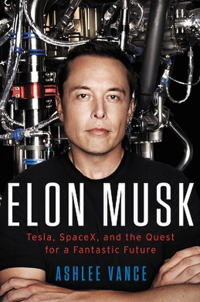 Picture of a book: Elon Musk: Tesla, Spacex, And The Quest For A Fantastic Future