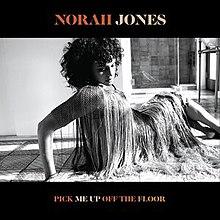 [Image: 220px-Norah_Jones_Pick_Me_Up_Off_the_Floor.jpg]