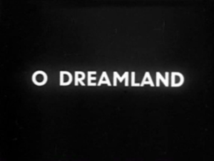 O Dreamland - Opening title card