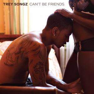 Can't Be Friends - Image: Treysongzcantbefrien ds
