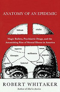"Bright red book cover with black and white illustration of a human head from the eyes up, with dotted lines dividing up the brain. Each section is labeled with the name of a drug: ""lithium"", ""ritalin"", ""zyprexa"", ""wellbutrin"", ""xanax"", ""klonopin"", ""risperdal"", ""tegretol"", ""lamictal"", and ""prozac"". White title ""Anatomy of an Epidemic"" and ""Magic Bullets, Psychiatric Drugs and the Astonishing Rise of Mental Illness in America"" and ""by Robert Whitaker, author of Mad in America"""