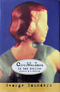 <i>CivilWarLand in Bad Decline</i> Collection of George Saunders short stories published 1992-1995