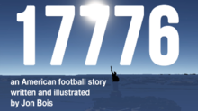 "In the background, the sun shines from a cloudless sky upon the Statue of Liberty, submerged up to the chest in deep blue water. In white text over the background are the words ""17776 an American football story written and illustrated by Jon Bois""."