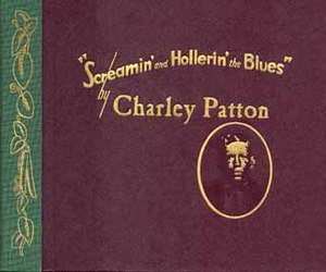 Screamin' and Hollerin' the Blues: The Worlds of Charley Patton - Image: Charleyscre