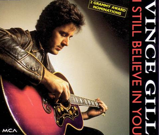 I Still Believe in You (Vince Gill song) 1992 single by Vince Gill