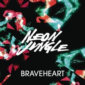 Braveheart (song) - Image: Neon Jungle Braveheart