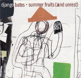 <i>Summer Fruits (and Unrest)</i> 1993 studio album by Django Bates