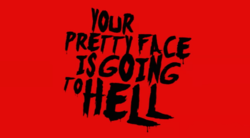 Your Pretty Face is Going to Hell. Black text on a dark red background.