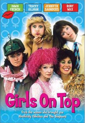 Girls on Top (TV series) - From bottom left to bottom right: Amanda Ripley (Dawn French), Lady Chloe Carlton (Joan Greenwood), Shelley DuPont (Ruby Wax); From top centre to top right: Candice Valentine (Tracey Ullman) and Jennifer Marsh (Jennifer Saunders).