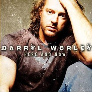 Here and Now (Darryl Worley album) - Image: Here and Now