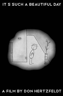 <i>Its Such a Beautiful Day</i> (film) 2012 animated feature film directed by Don Hertzfeldt