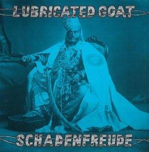 Schadenfreude (EP) - Image: Lubricated Goat Schadenfreude