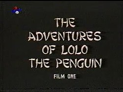 The Adventures of Lolo the Penguin Film One