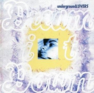 Dream It Down - Image: Underground Lovers Dream It Down