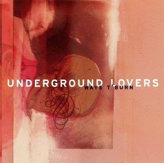 Ways T'Burn - Image: Underground Lovers Ways T Burn