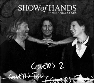 <i>Covers 2</i> (Show of Hands album) 2010 studio album by Show of Hands with Miranda Sykes