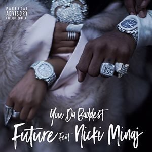 You da Baddest - Image: Future You da Baddest (feat. Nicki Minaj)
