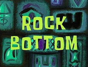Rock Bottom (SpongeBob SquarePants) - Image: Rock Bottom (Sponge Bob Square Pants) title card