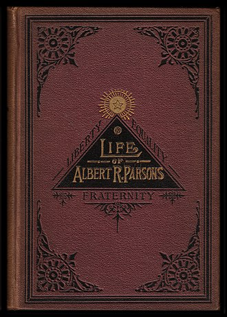 "Albert Parsons - The front cover motif of Albert R. Parson's posthumously published memoirs featured the slogan of the French Revolution: ""Liberty, Equality, Fraternity."""
