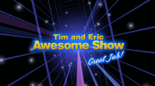 <i>Tim and Eric Awesome Show, Great Job!</i> American sketch comedy series (2007–2010)